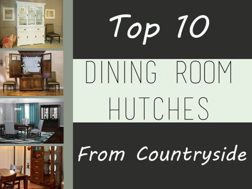 top 10 dining room hutches- countryside amish furniture