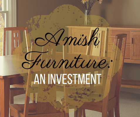 Amish Furniture: An Investment