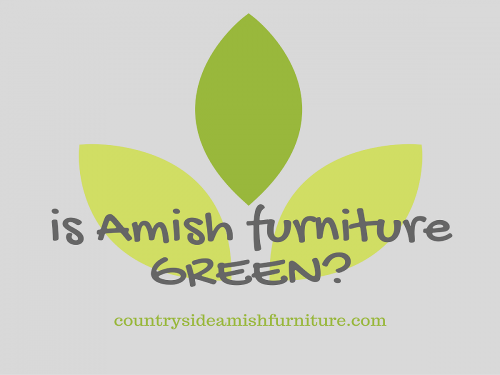 Is Amish Furniture Green?