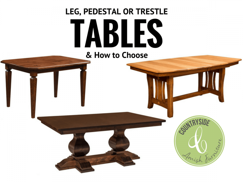 How To Choose A Leg Table, Pedestal Table, Or Trestle Table   By Countryside